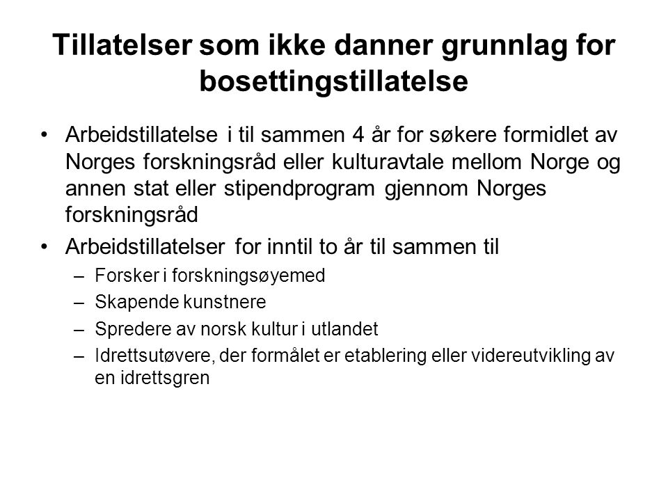 Tillatelser som ikke danner grunnlag for bosettingstillatelse Arbeidstillatelse i til sammen 4 år for søkere formidlet av Norges forskningsråd eller k