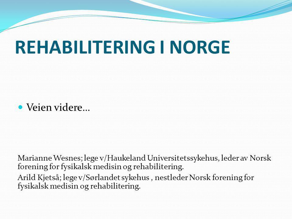 REHABILITERING I NORGE Veien videre… Marianne Wesnes; lege v/Haukeland Universitetssykehus, leder av Norsk forening for fysikalsk medisin og rehabilit