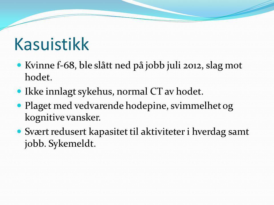Kasuistikk Kvinne f-68, ble slått ned på jobb juli 2012, slag mot hodet.
