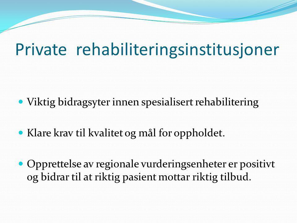 Private rehabiliteringsinstitusjoner Viktig bidragsyter innen spesialisert rehabilitering Klare krav til kvalitet og mål for oppholdet.