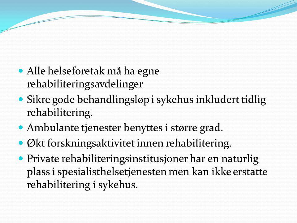 Alle helseforetak må ha egne rehabiliteringsavdelinger Sikre gode behandlingsløp i sykehus inkludert tidlig rehabilitering. Ambulante tjenester benytt