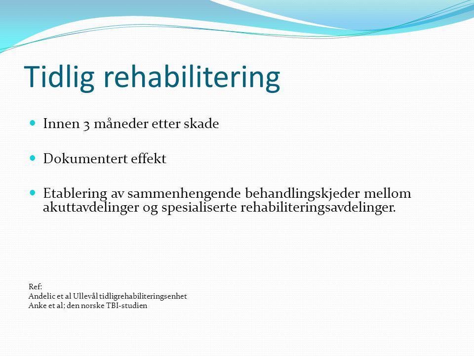 Tidlig rehabilitering Innen 3 måneder etter skade Dokumentert effekt Etablering av sammenhengende behandlingskjeder mellom akuttavdelinger og spesialiserte rehabiliteringsavdelinger.