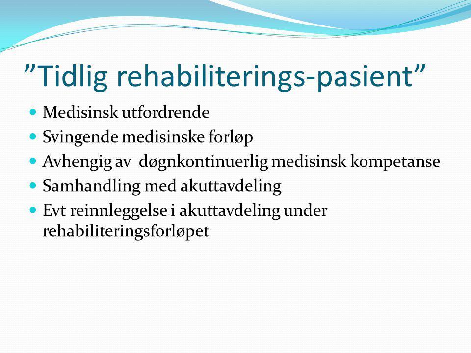 Tidlig rehabiliterings-pasient Medisinsk utfordrende Svingende medisinske forløp Avhengig av døgnkontinuerlig medisinsk kompetanse Samhandling med akuttavdeling Evt reinnleggelse i akuttavdeling under rehabiliteringsforløpet