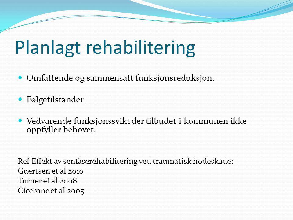 Planlagt rehabilitering Omfattende og sammensatt funksjonsreduksjon. Følgetilstander Vedvarende funksjonssvikt der tilbudet i kommunen ikke oppfyller