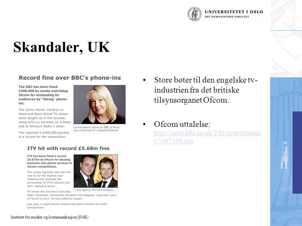 Institutt for medier og kommunikasjon (IMK) Skandaler, UK Store bøter til den engelske tv- industrien fra det britiske tilsynsorganet Ofcom.