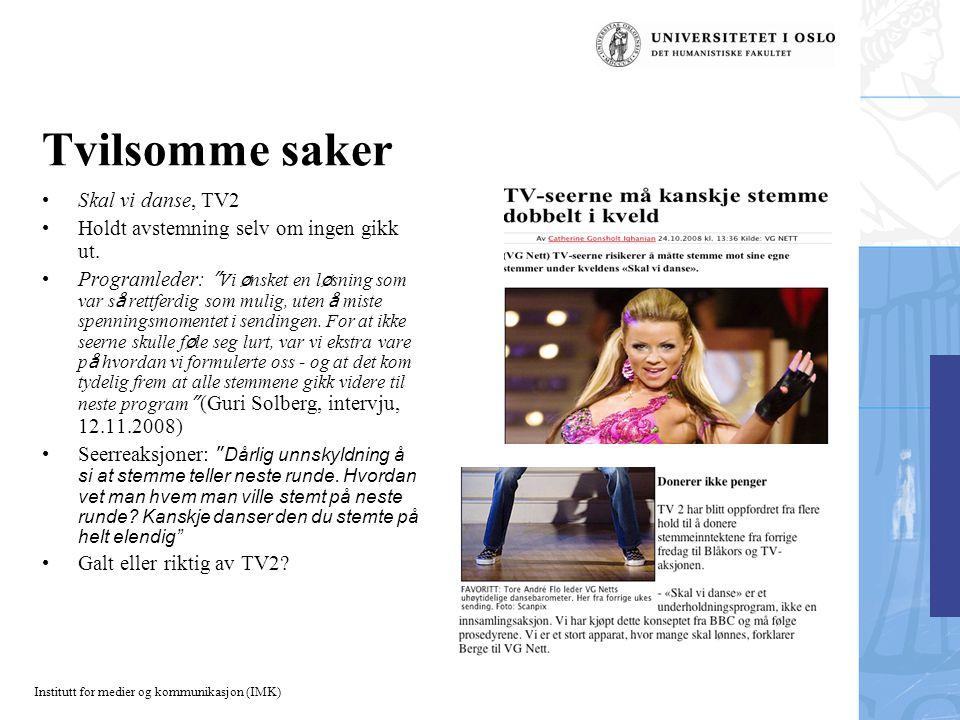 Institutt for medier og kommunikasjon (IMK) Tvilsomme saker Skal vi danse, TV2 Holdt avstemning selv om ingen gikk ut.