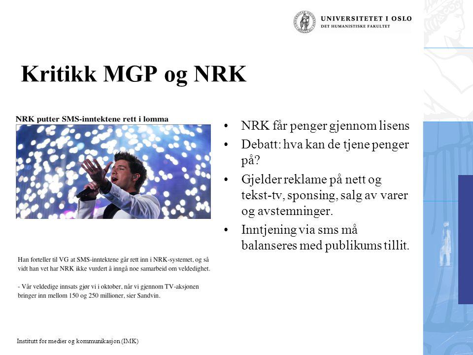 Institutt for medier og kommunikasjon (IMK) Kritikk MGP og NRK NRK får penger gjennom lisens Debatt: hva kan de tjene penger på.
