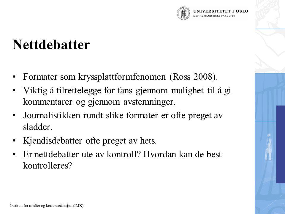 Institutt for medier og kommunikasjon (IMK) Nettdebatter Formater som kryssplattformfenomen (Ross 2008).