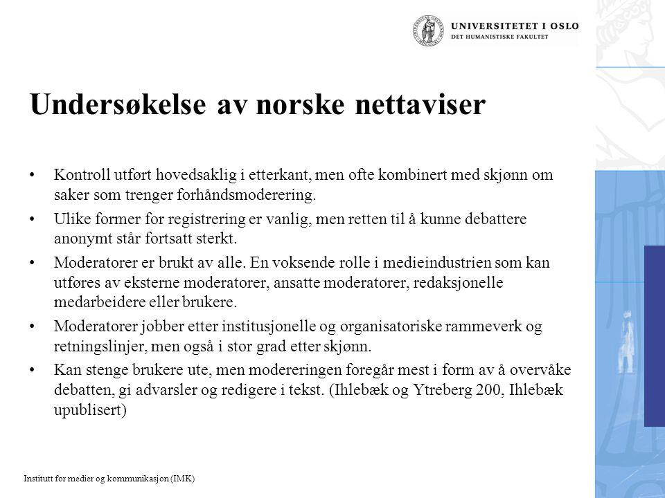 Institutt for medier og kommunikasjon (IMK) Undersøkelse av norske nettaviser Kontroll utført hovedsaklig i etterkant, men ofte kombinert med skjønn om saker som trenger forhåndsmoderering.