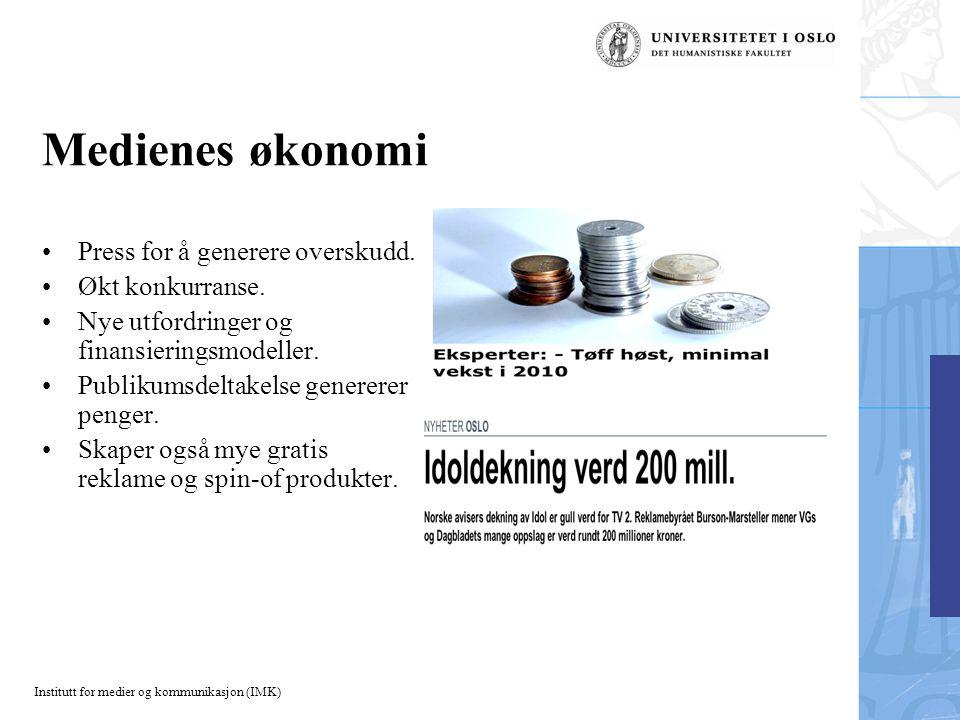 Institutt for medier og kommunikasjon (IMK) Medienes økonomi Press for å generere overskudd.