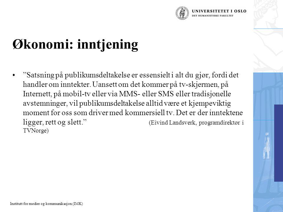 Institutt for medier og kommunikasjon (IMK) Økonomi: inntjening Satsning på publikumsdeltakelse er essensielt i alt du gjør, fordi det handler om inntekter.