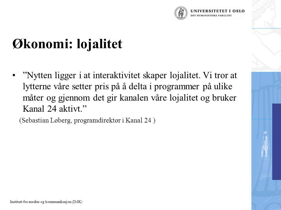 Institutt for medier og kommunikasjon (IMK) Økonomi: lojalitet Nytten ligger i at interaktivitet skaper lojalitet.