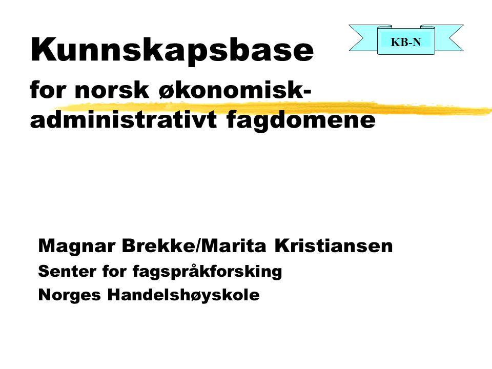 Kunnskapsbase for norsk økonomisk- administrativt fagdomene Magnar Brekke/Marita Kristiansen Senter for fagspråkforsking Norges Handelshøyskole KB-N