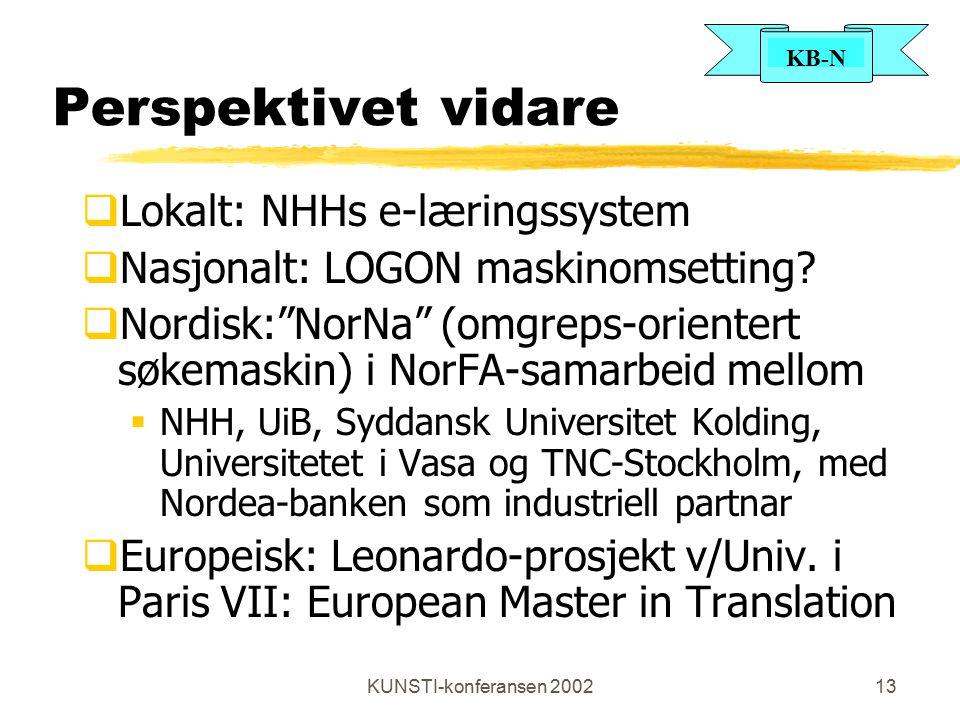 KB-N KUNSTI-konferansen 200213 Perspektivet vidare  Lokalt: NHHs e-læringssystem  Nasjonalt: LOGON maskinomsetting.