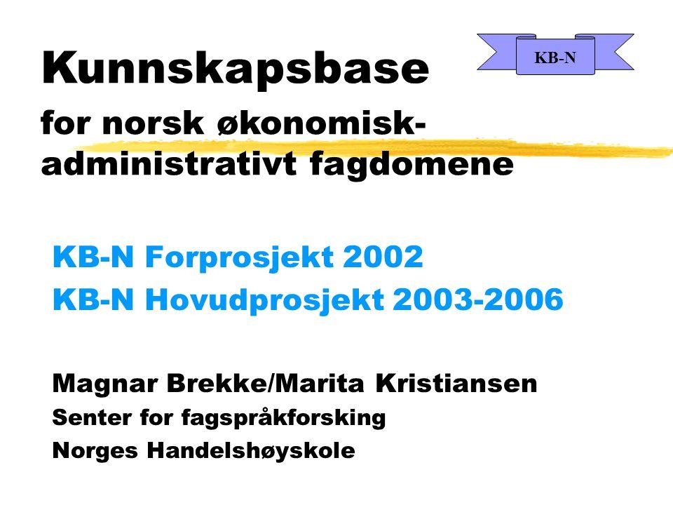 Kunnskapsbase for norsk økonomisk- administrativt fagdomene KB-N Forprosjekt 2002 KB-N Hovudprosjekt 2003-2006 Magnar Brekke/Marita Kristiansen Senter