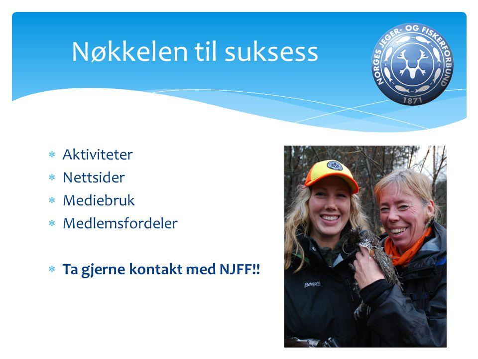  Aktiviteter  Nettsider  Mediebruk  Medlemsfordeler  Ta gjerne kontakt med NJFF!! Nøkkelen til suksess