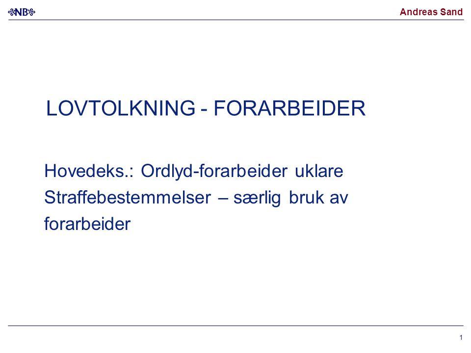 Andreas Sand 1 LOVTOLKNING - FORARBEIDER Hovedeks.: Ordlyd-forarbeider uklare Straffebestemmelser – særlig bruk av forarbeider