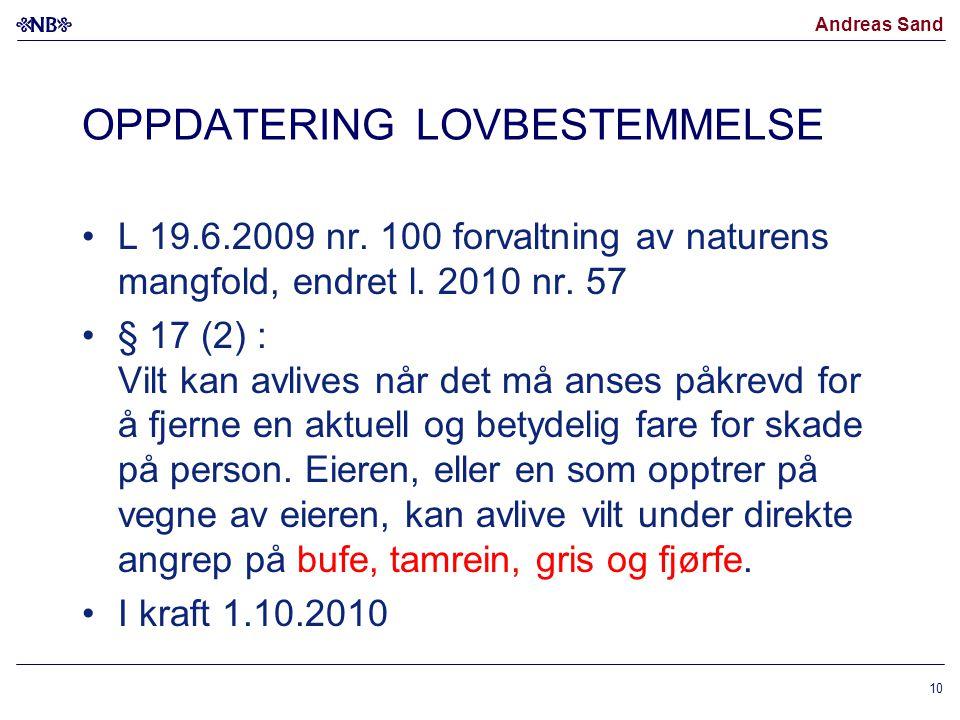 Andreas Sand OPPDATERING LOVBESTEMMELSE L 19.6.2009 nr. 100 forvaltning av naturens mangfold, endret l. 2010 nr. 57 § 17 (2) : Vilt kan avlives når de