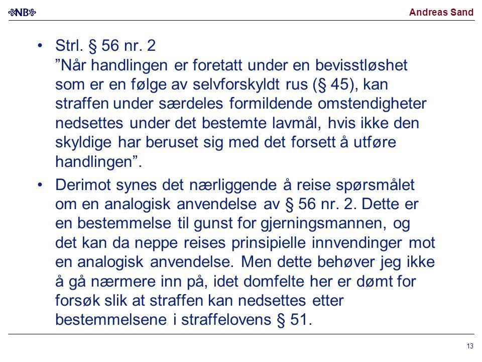 """Andreas Sand Strl. § 56 nr. 2 """"Når handlingen er foretatt under en bevisstløshet som er en følge av selvforskyldt rus (§ 45), kan straffen under særde"""