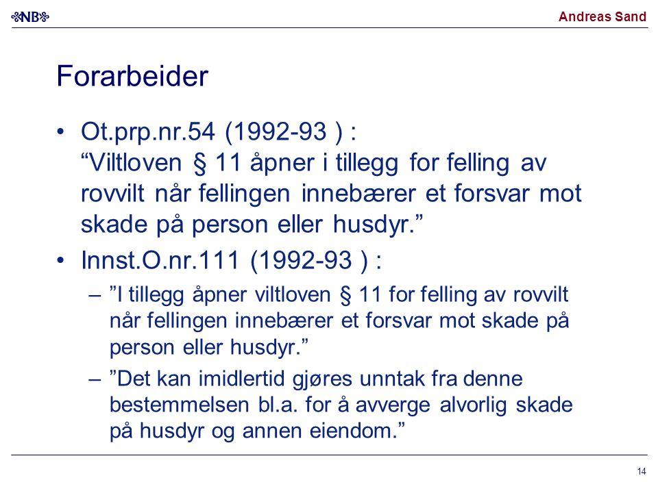 """Andreas Sand Forarbeider Ot.prp.nr.54 (1992-93 ) : """"Viltloven § 11 åpner i tillegg for felling av rovvilt når fellingen innebærer et forsvar mot skade"""