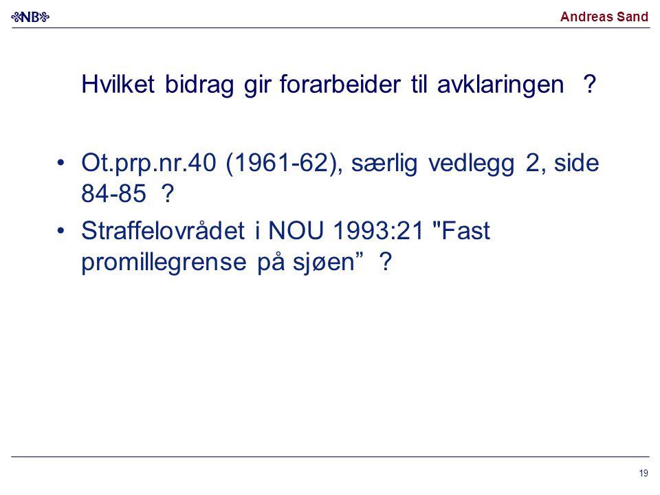 Andreas Sand Hvilket bidrag gir forarbeider til avklaringen ? Ot.prp.nr.40 (1961-62), særlig vedlegg 2, side 84-85 ? Straffelovrådet i NOU 1993:21