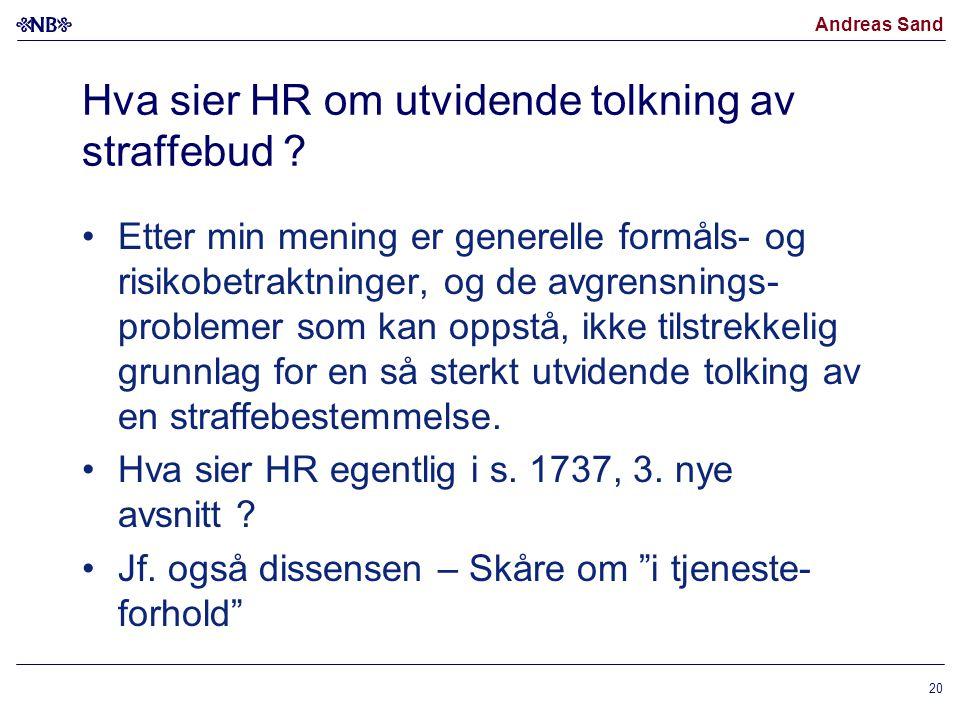Andreas Sand Hva sier HR om utvidende tolkning av straffebud ? Etter min mening er generelle formåls- og risikobetraktninger, og de avgrensnings- prob