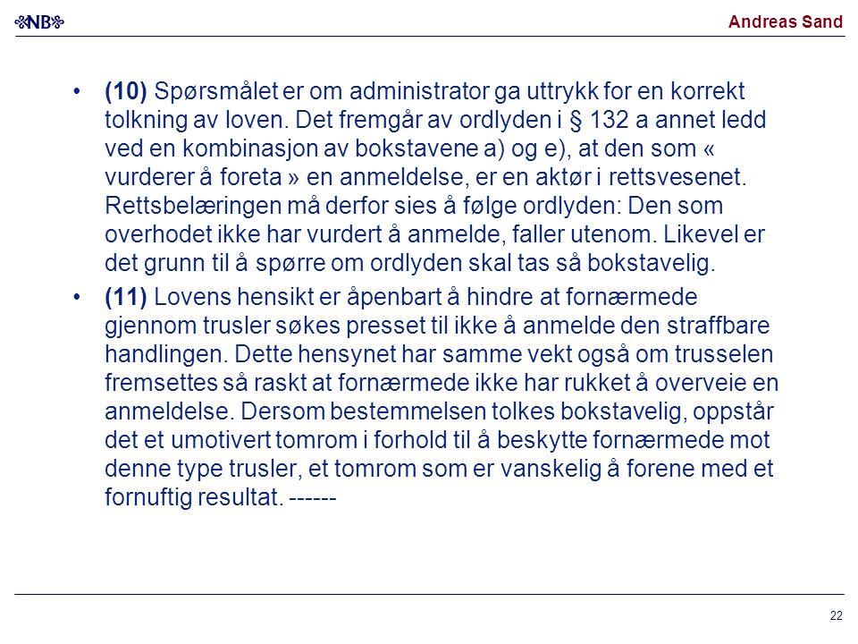 Andreas Sand (10) Spørsmålet er om administrator ga uttrykk for en korrekt tolkning av loven. Det fremgår av ordlyden i § 132 a annet ledd ved en komb