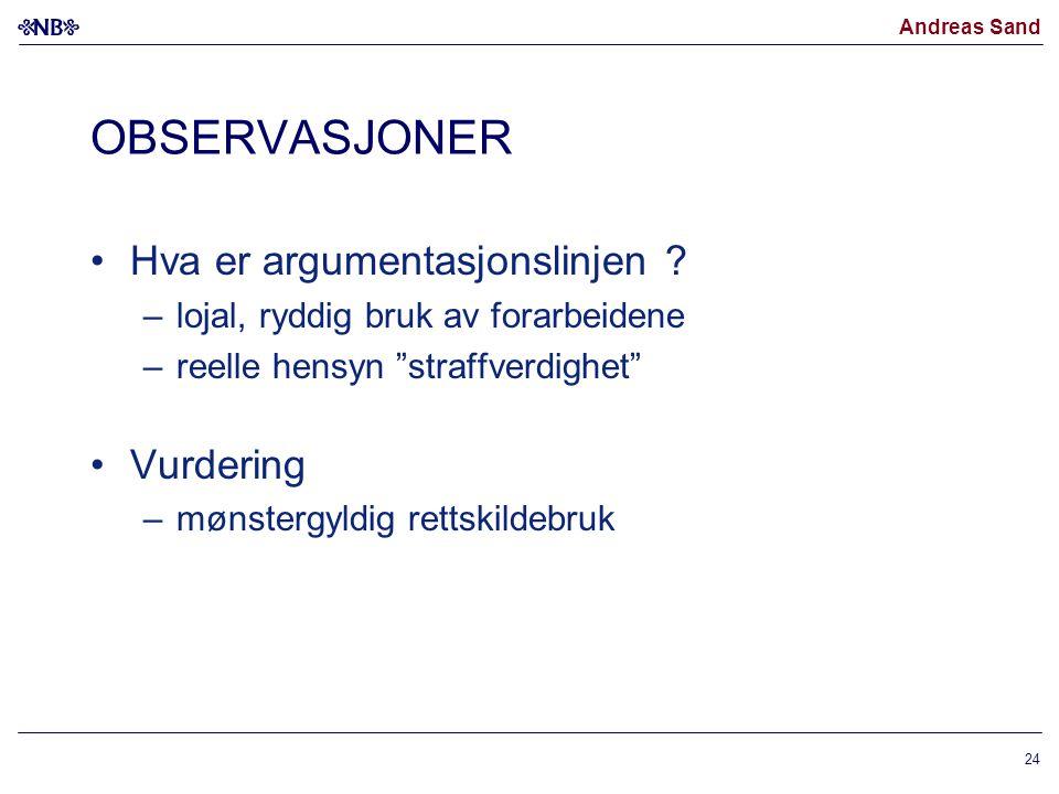 """Andreas Sand OBSERVASJONER Hva er argumentasjonslinjen ? –lojal, ryddig bruk av forarbeidene –reelle hensyn """"straffverdighet"""" Vurdering –mønstergyldig"""