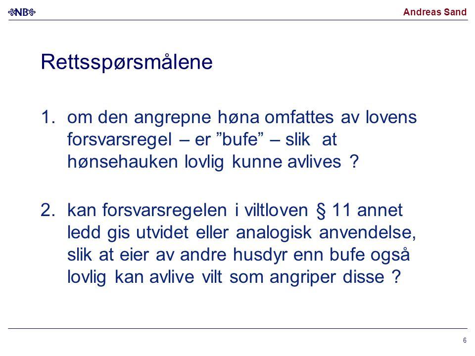 """Andreas Sand Rettsspørsmålene 1.om den angrepne høna omfattes av lovens forsvarsregel – er """"bufe"""" – slik at hønsehauken lovlig kunne avlives ? 2.kan f"""