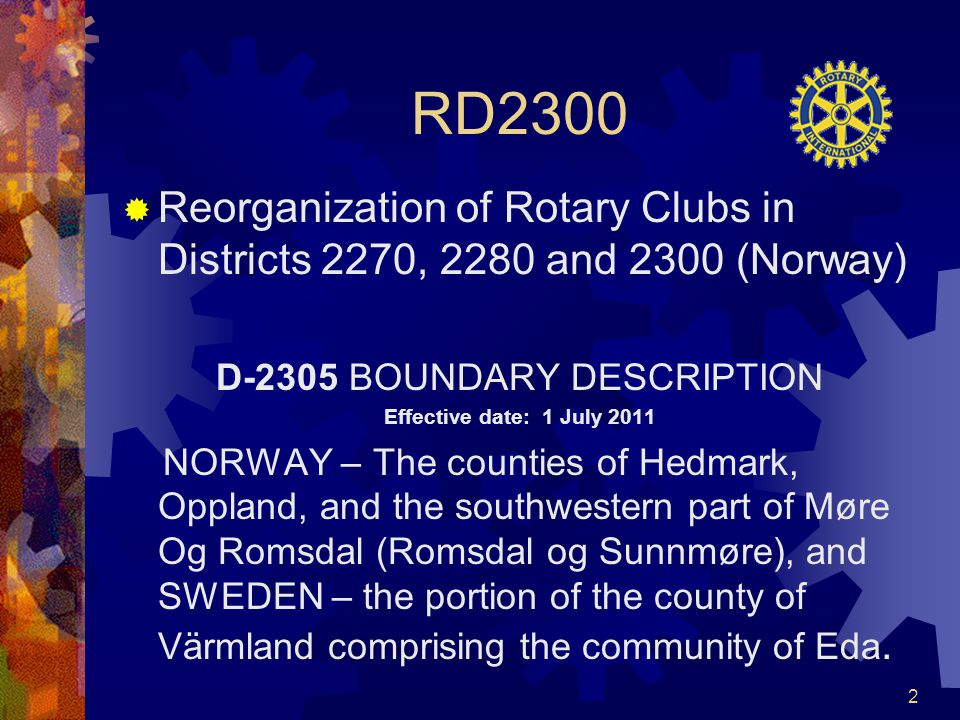 RD2300  Reorganization of Rotary Clubs in Districts 2270, 2280 and 2300 (Norway) D-2305 BOUNDARY DESCRIPTION Effective date: 1 July 2011 NORWAY – The