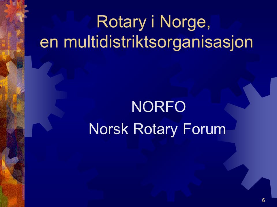 Rotary i Norge, en multidistriktsorganisasjon NORFO Norsk Rotary Forum 6