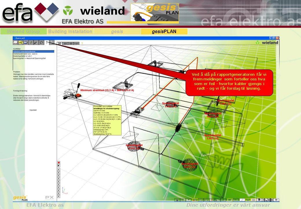 Wieland GroupBuilding Installationgesis gesisPLAN EFA Elektro as Dine utfordringer er vårt ansvar Ved å slå på rapportgeneratoren får vi frem meldinger som forteller oss hva som er feil - hvorfor kabler gjengis i rødt - og vi får forslag til løsning.
