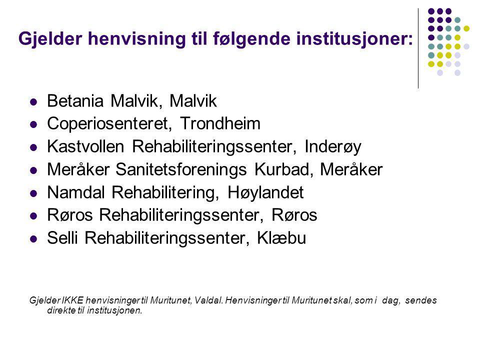 Gjelder henvisning til følgende institusjoner: Betania Malvik, Malvik Coperiosenteret, Trondheim Kastvollen Rehabiliteringssenter, Inderøy Meråker San