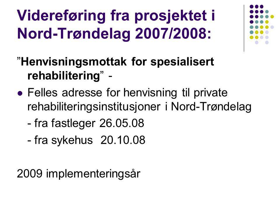 Videreføring fra prosjektet i Nord-Trøndelag 2007/2008: Henvisningsmottak for spesialisert rehabilitering - Felles adresse for henvisning til private rehabiliteringsinstitusjoner i Nord-Trøndelag - fra fastleger 26.05.08 - fra sykehus 20.10.08 2009 implementeringsår