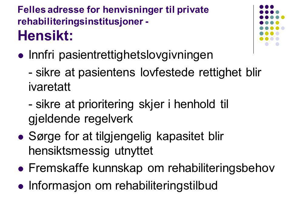 Felles adresse for henvisninger til private rehabiliteringsinstitusjoner - Hensikt: Innfri pasientrettighetslovgivningen - sikre at pasientens lovfest