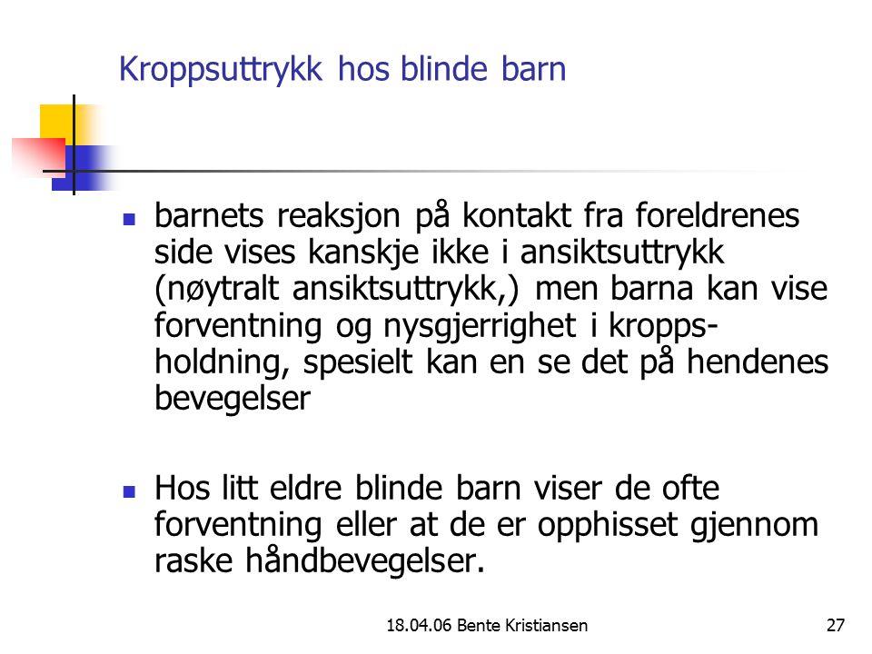 18.04.06 Bente Kristiansen27 Kroppsuttrykk hos blinde barn barnets reaksjon på kontakt fra foreldrenes side vises kanskje ikke i ansiktsuttrykk (nøytr