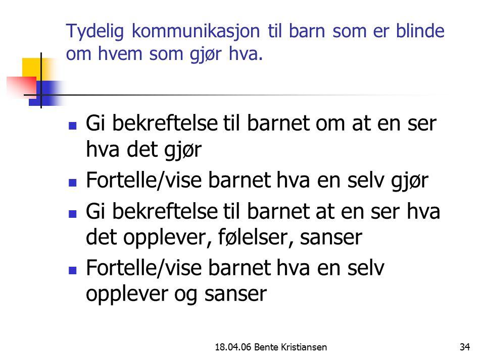 18.04.06 Bente Kristiansen34 Tydelig kommunikasjon til barn som er blinde om hvem som gjør hva. Gi bekreftelse til barnet om at en ser hva det gjør Fo
