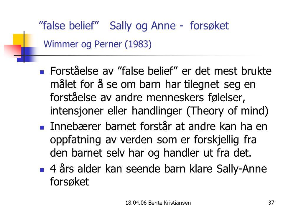 """18.04.06 Bente Kristiansen37 """"false belief"""" Sally og Anne - forsøket Wimmer og Perner (1983) Forståelse av """"false belief"""" er det mest brukte målet for"""