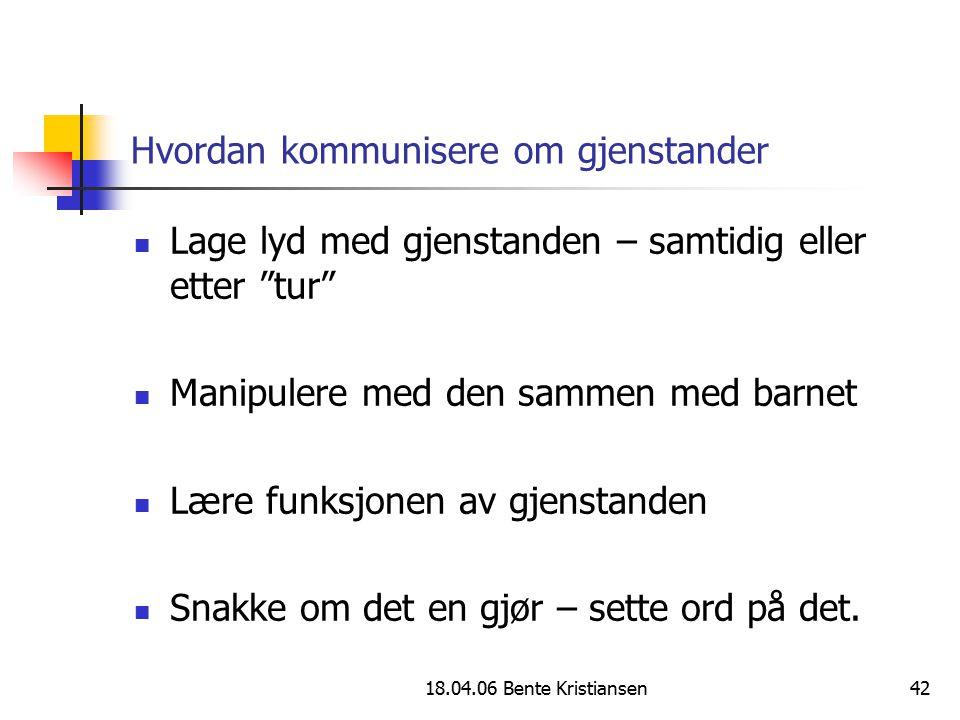 """18.04.06 Bente Kristiansen42 Hvordan kommunisere om gjenstander Lage lyd med gjenstanden – samtidig eller etter """"tur"""" Manipulere med den sammen med ba"""