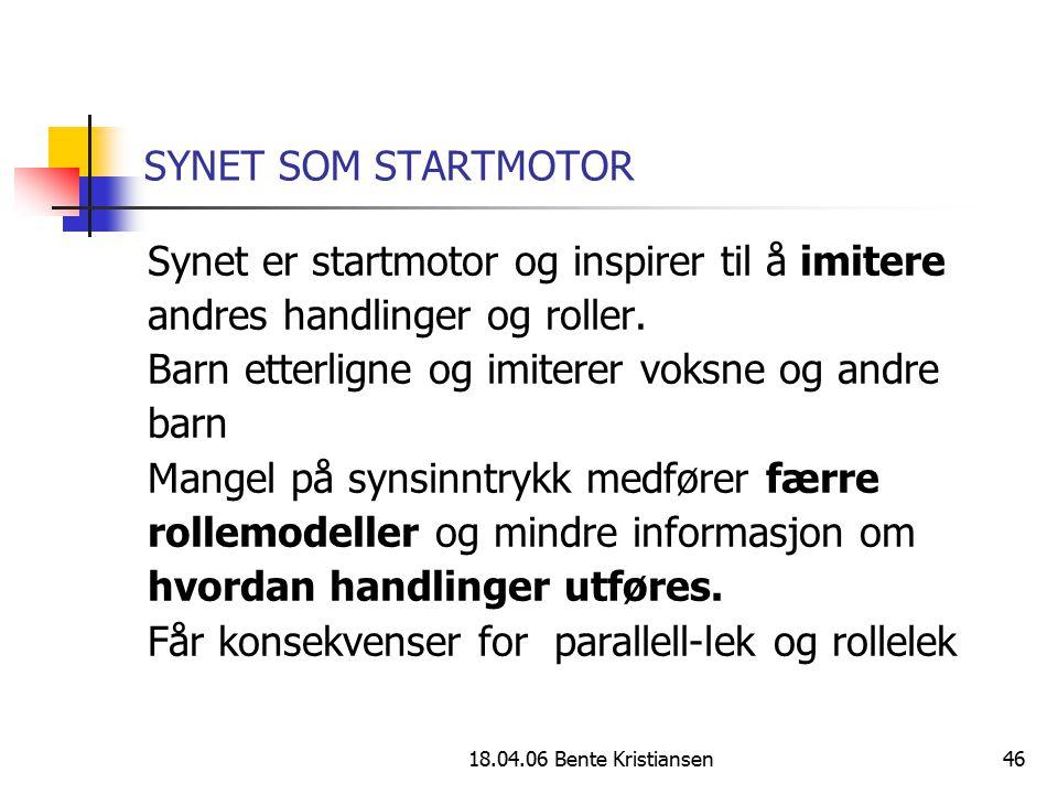 18.04.06 Bente Kristiansen46 SYNET SOM STARTMOTOR Synet er startmotor og inspirer til å imitere andres handlinger og roller. Barn etterligne og imiter
