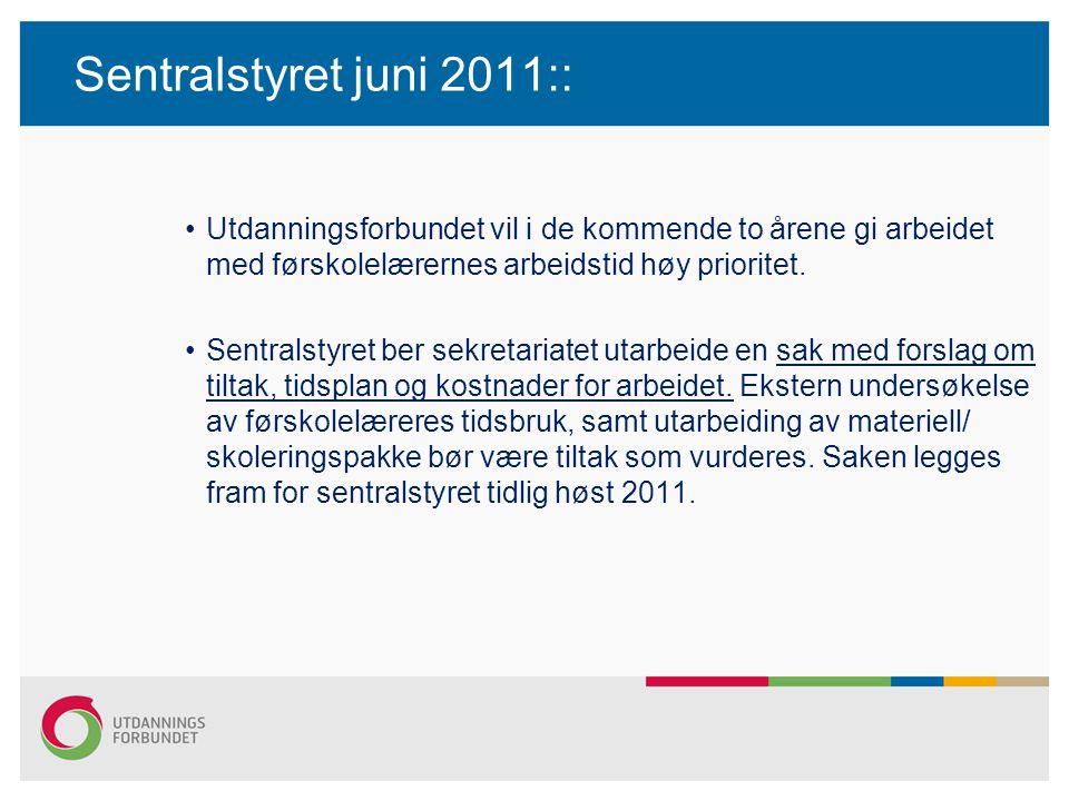 Sentralstyret juni 2011:: Utdanningsforbundet vil i de kommende to årene gi arbeidet med førskolelærernes arbeidstid høy prioritet.