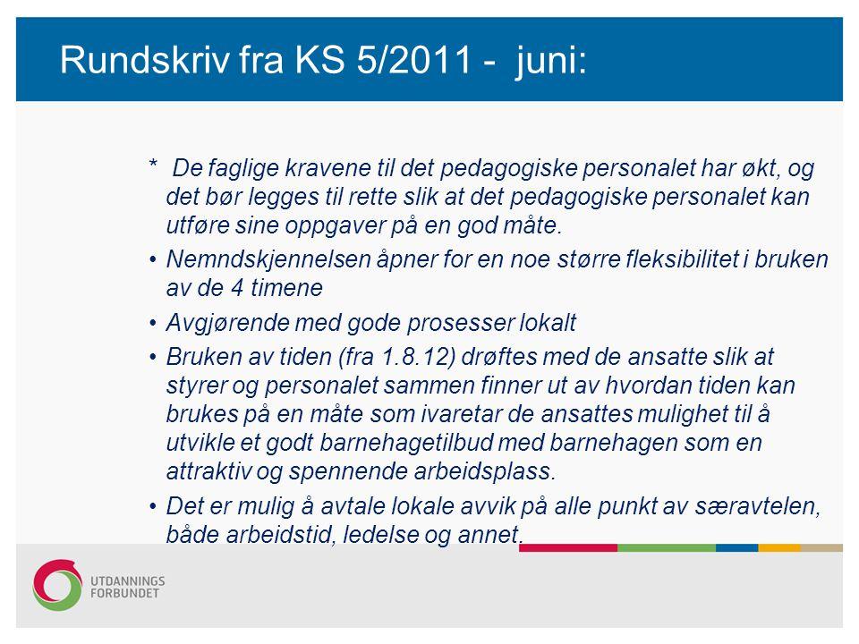 Rundskriv fra KS 5/2011 - juni: * De faglige kravene til det pedagogiske personalet har økt, og det bør legges til rette slik at det pedagogiske personalet kan utføre sine oppgaver på en god måte.