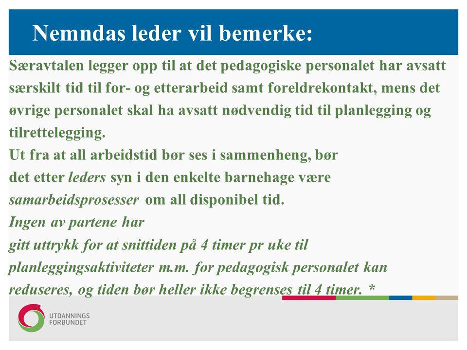 Nemndas leder vil bemerke: Særavtalen legger opp til at det pedagogiske personalet har avsatt særskilt tid til for- og etterarbeid samt foreldrekontak