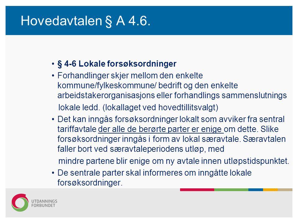 Hovedavtalen § A 4.6. § 4-6 Lokale forsøksordninger Forhandlinger skjer mellom den enkelte kommune/fylkeskommune/ bedrift og den enkelte arbeidstakero