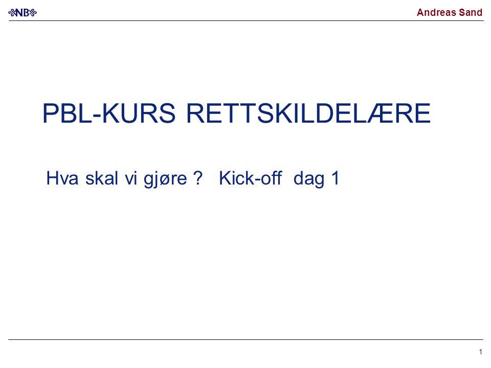 Andreas Sand 1 PBL-KURS RETTSKILDELÆRE Hva skal vi gjøre ? Kick-off dag 1