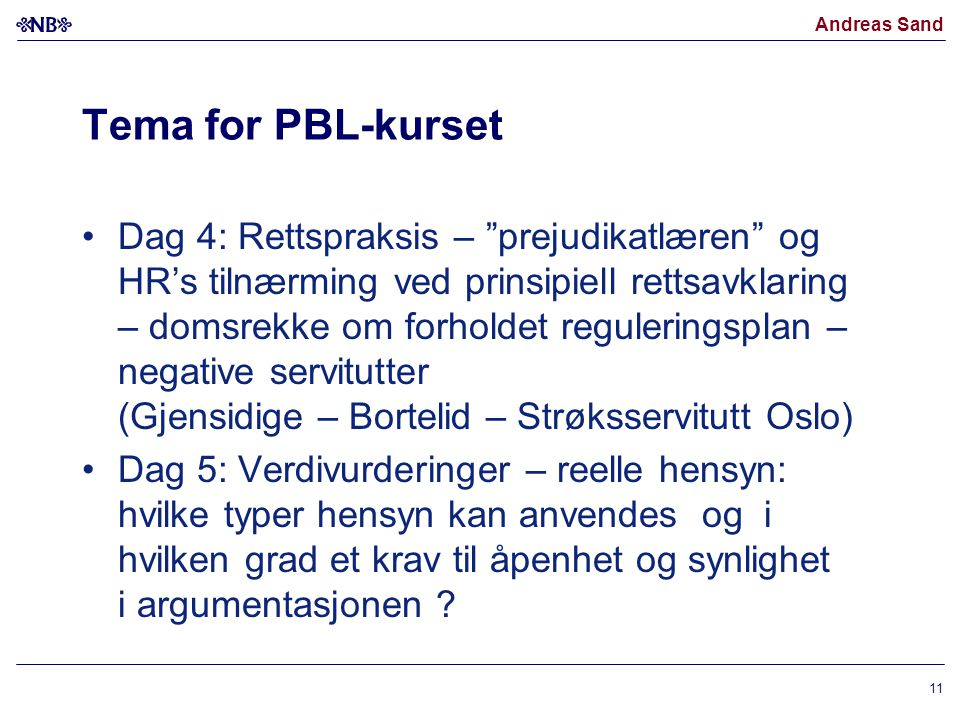 """Andreas Sand Tema for PBL-kurset Dag 4: Rettspraksis – """"prejudikatlæren"""" og HR's tilnærming ved prinsipiell rettsavklaring – domsrekke om forholdet re"""