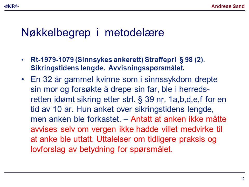 Andreas Sand Nøkkelbegrep i metodelære Rt-1979-1079 (Sinnsykes ankerett) Straffeprl § 98 (2). Sikringstidens lengde. Avvisningsspørsmålet. En 32 år ga