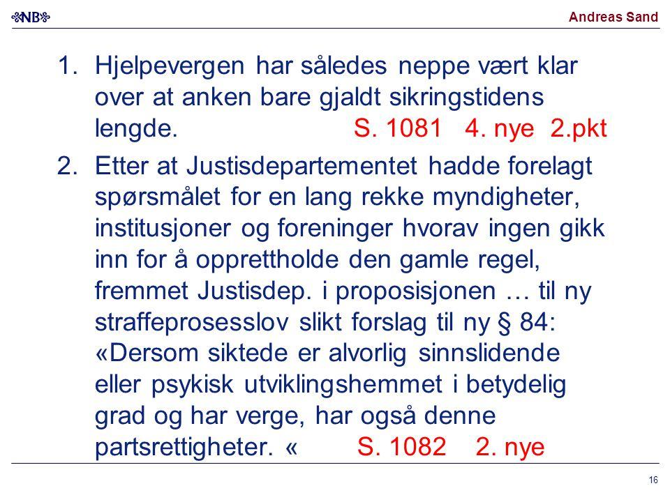 Andreas Sand 1.Hjelpevergen har således neppe vært klar over at anken bare gjaldt sikringstidens lengde. S. 1081 4. nye 2.pkt 2.Etter at Justisdeparte