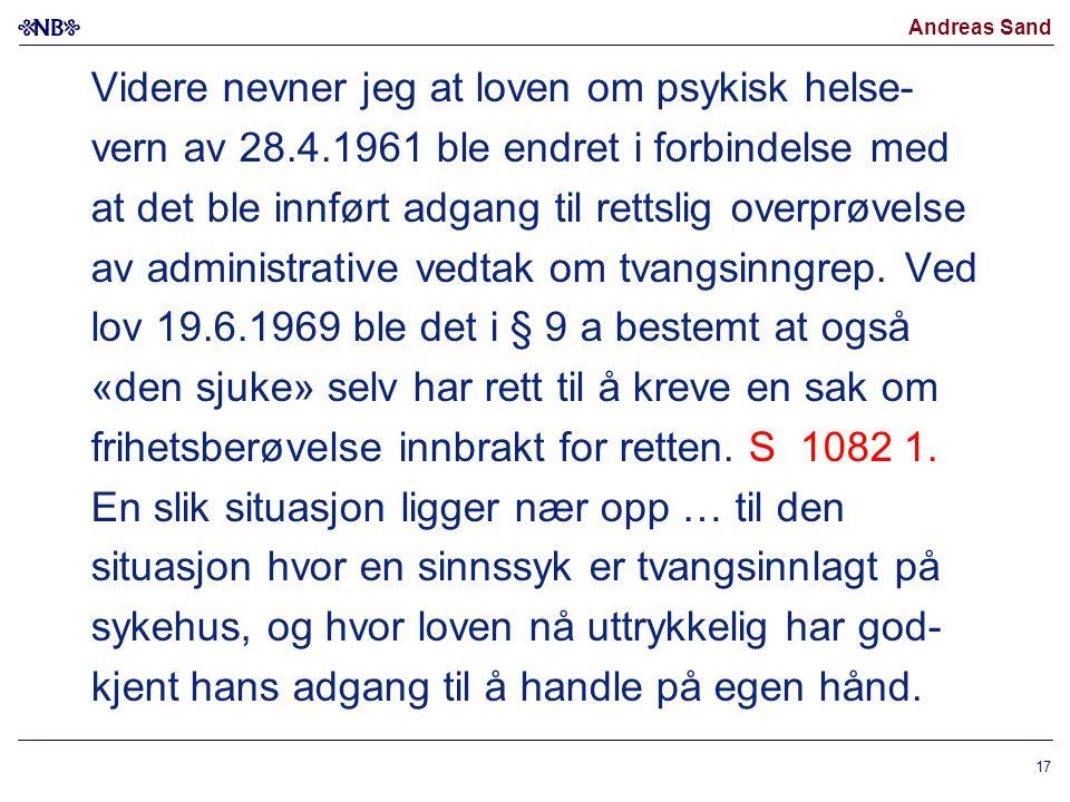 Andreas Sand Videre nevner jeg at loven om psykisk helse- vern av 28.4.1961 ble endret i forbindelse med at det ble innført adgang til rettslig overpr