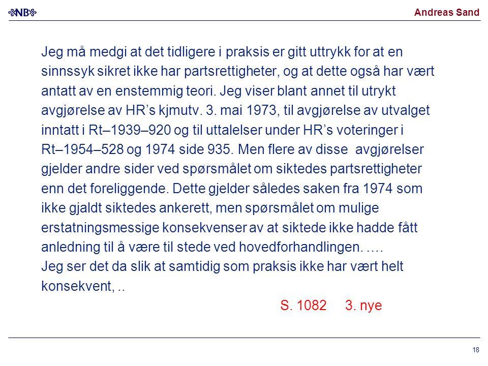 Andreas Sand Jeg må medgi at det tidligere i praksis er gitt uttrykk for at en sinnssyk sikret ikke har partsrettigheter, og at dette også har vært an